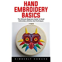 Hand Embroidery Basics: The Ultimate Beginners Guide To Hand Embroidery Stitches & Techniques!