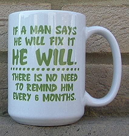 Novelty MUG IF A MAN SAYS HE WILL FIX IT