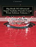 Big Book of Advanced Super Sudoku Puzzles Large Print Edition, Allan Clapp, 1499368844
