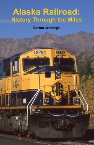 Alaska Railroad: History Through the (Alaska Railroad)