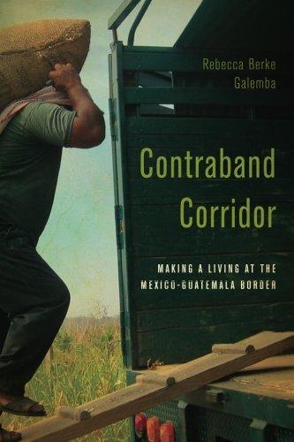 Image of Contraband Corridor: Making a Living at the Mexico--Guatemala Border