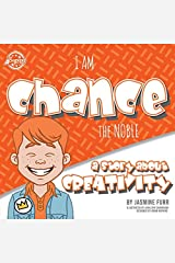I Am Chance the Noble: a story about creativity (The Achievers) Paperback