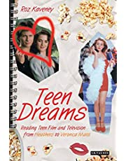 Teen Dreams: Reading Teen Film and Television from 'Heathers' to 'Veronica Mars'