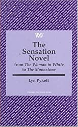 """The Sensation Novel: From the """"Woman in White"""" to the """"Moonstone"""" (Writers and Their Works)"""