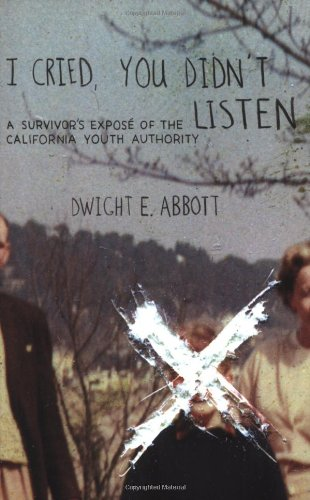 Download I Cried, You Didn't Listen: A Survivor's Expose of the California Youth Authority ebook