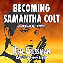 Becoming Samantha Colt: A Larkin and Colt Prequel Audiobook by Ken Cressman Narrated by Avery Clyde
