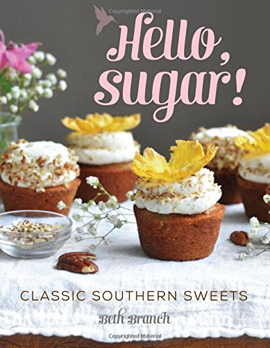 Hello, Sugar!: Classic Southern Sweets by Beth Branch