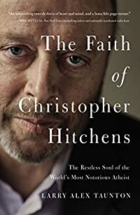 The Faith Of Christopher Hitchens: The Restless Soul Of The World's Most Notorious Atheist by Larry Alex Taunton ebook deal