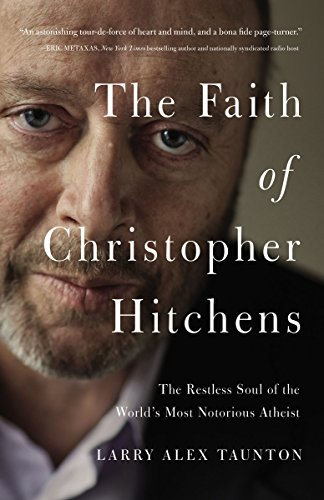 The Faith of Christopher Hitchens: The Restless Soul of the World's Most Notorious Atheist by [Taunton, Larry Alex]