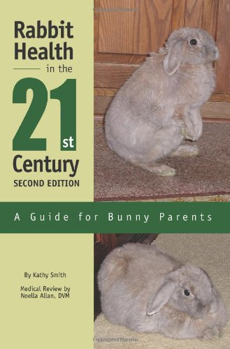 Rabbit Health in the 21st Century Second Edition: A Guide for Bunny Parents