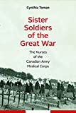 Sister Soldiers of the Great War: The Nurses of the Canadian Army Medical Corps