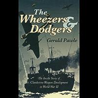 The Wheezers & Dodgers: The Inside Story of Clandestine Weapon Development in World War II