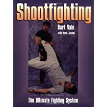 Shootfighting: The Ultimate Fighting System