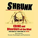 Shrunk: Crime and Disorders of the Mind | J. Thomas Dalby et al,Lorene Shyba PhD - editor