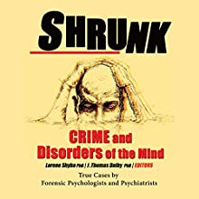 Shrunk: Crime and Disorders of the Mind Audiobook by J. Thomas Dalby et al, Lorene Shyba PhD - editor Narrated by Gerald Gibson