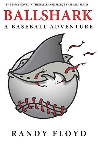 BALLSHARK: A BASEBALL ADVENTURE (BALLSHARK SELECT BASEBALL SERIES)
