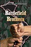 Battlefield Brothers, Dennis Grenemyer, 1424156645
