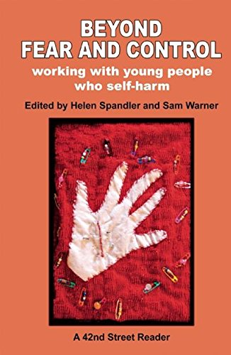 Beyond Fear and Control: Working with Young People who Self-harm