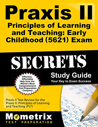 Praxis II Principles of Learning and Teaching: Early Childhood (0621) Exam Secrets Study Guide: Praxis II Test Review for the Praxis II: Principles of ... (PLT) (Mometrix Secrets Study Guides)