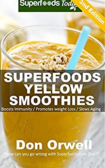 Superfoods Yellow Smoothies: Over 40 Blender Recipes, detox diet foods, detox diet plan,detox smoothie recipes, detox program, Whole Foods Diet, Heart ... naturally - detox smoothie recipes Book 27) by [Orwell, Don]