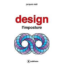 Design, l'imposture: Ouvrage coup de gueule (French Edition)
