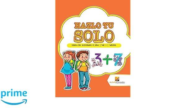 Hazlo Tu Solo : Libros De Actividades 8 Años | Vol -1 | Adición (Spanish Edition): Activity Crusades: 9780228222828: Amazon.com: Books