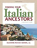Finding Your Italian Ancestors: A Beginner's Guide (Finding Your Ancestors)