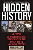 img - for Hidden History: An Expos  of Modern Crimes, Conspiracies, and Cover-Ups in American Politics book / textbook / text book