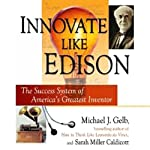 Innovate Like Edison: The Success System of America's Greatest Inventor | Michael Gelb