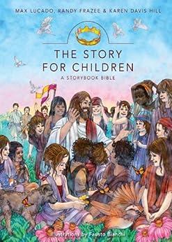 The Story for Children, a Storybook Bible by [Lucado, Max, Frazee, Randy, Hill, Karen Davis]