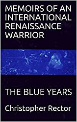 MEMOIRS OF AN INTERNATIONAL RENAISSANCE WARRIOR: THE BLUE YEARS
