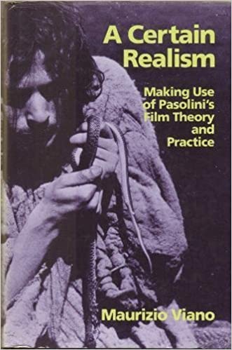 A Certain Realism: Making Use of Pasolini's Film Theory and