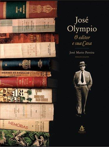José Olympio. O Editor e Sua Casa