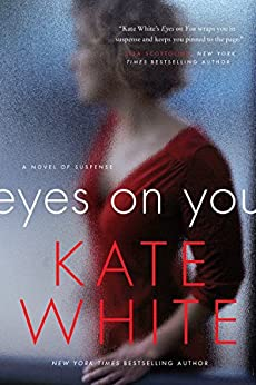 Eyes on You: A Novel of Suspense by [White, Kate]