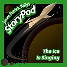 The Ice Is Singing Audiobook by James Patrick Kelly Narrated by James Patrick Kelly