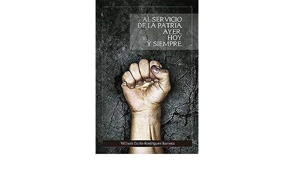 Amazon.com: Al Servicio de la Patria ayer, hoy y siempre (Spanish Edition) eBook: Wilson Darío Rodríguez Barrera, Joseph Berolo: Kindle Store
