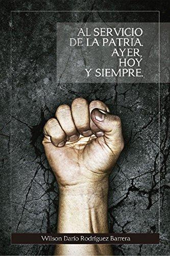 Al Servicio de la Patria ayer, hoy y siempre (Spanish Edition) by [
