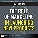 The Role of Marketing in Launching New Products | Phil Baker