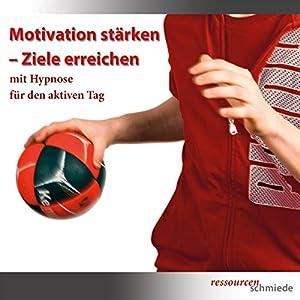 Motivation stärken - Ziele erreichen mit Hypnose für den aktiven Tag Hörbuch