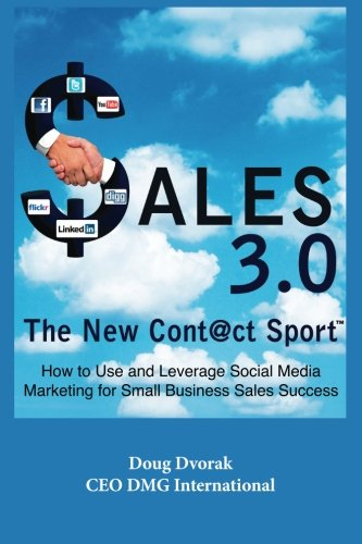 Sales 3.0 The New Contact Sport will teach you how to use and leverage Social Media Marketing for Small Business Sales Success. guides small-business professionals, salespeople and anyone seeking to harness the power of social media marketing to acce...