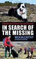In Search of the Missing: Working with Search and Rescue Dogs Front Cover