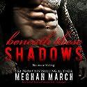 Beneath These Shadows: The Beneath Series, Book 6 Hörbuch von Meghan March Gesprochen von: Andi Arndt, Sebastian York