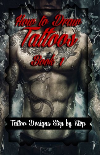 How to Draw Tattoos Book 1: Tattoo Designs Step by Step (A Drawing Guide for Tattoo Lovers) (Volume 1)
