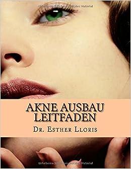 Akne AUSBAU LEITFADEN: Eine revolutionäre neue System, Akne beseitigt schnell und sanft auf der Haut