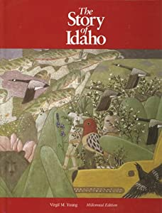The Story of Idaho: Millennial Edition Virgil M Young
