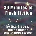 30 Minutes of Flash Fiction by Lisa Grace & Jarrod Nelson | Jarrod Nelson,Lisa Grace