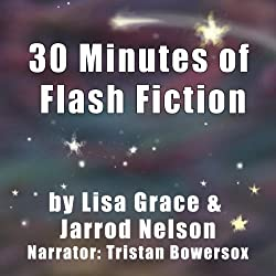 30 Minutes of Flash Fiction by Lisa Grace & Jarrod Nelson
