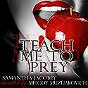 Teach Me to Prey Audiobook by Samantha Jacobey Narrated by Melody Muzljakovich