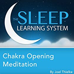 Chakra Opening Meditation with Hypnosis, Relaxation, and Affirmations (The Sleep Learning System)