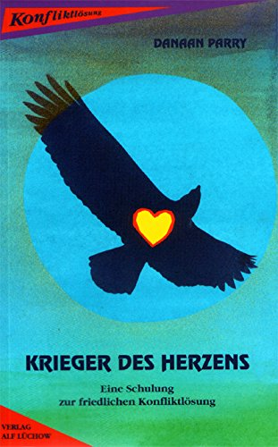 Krieger des Herzens. Eine Schulung zur friedlichen Konfliktlösung